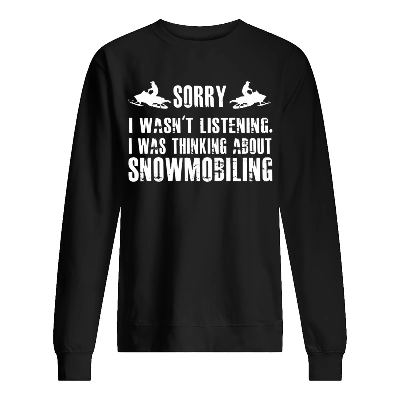 Sorry I wasn't listening I was thinking about snowmobiling sweater