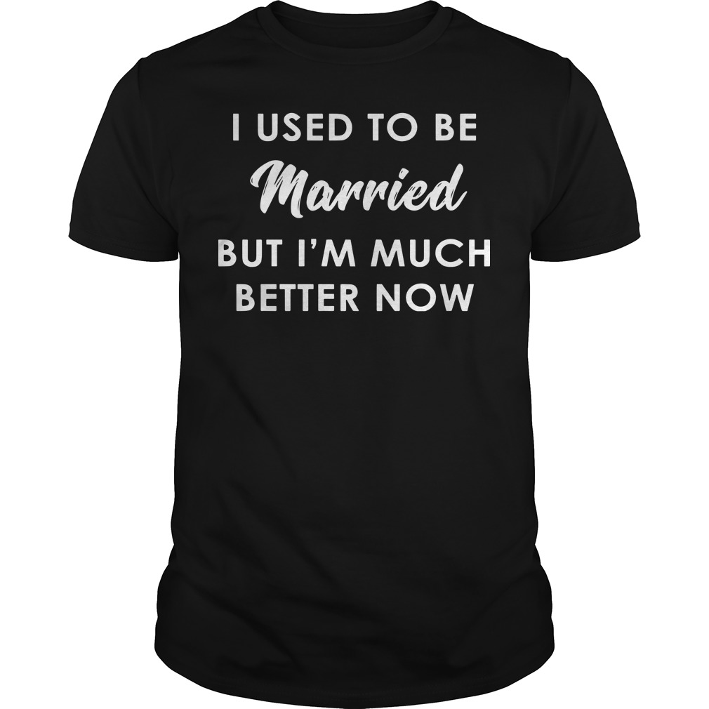 I used to be married but I'm much better now classic men