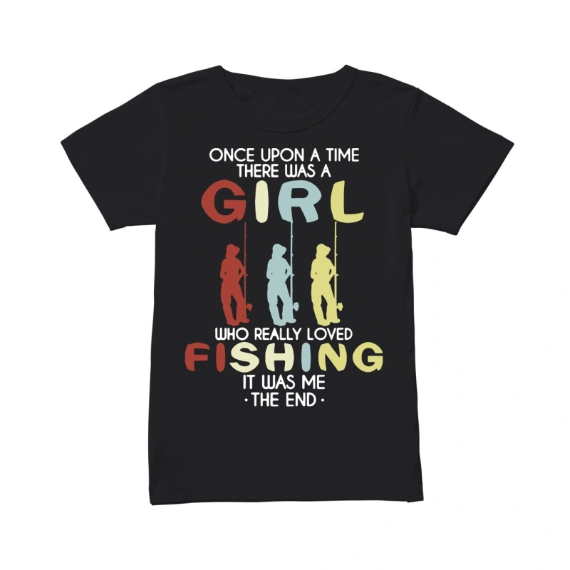 Once upon a time there was a girl who really loved fishing it was me the end classic women