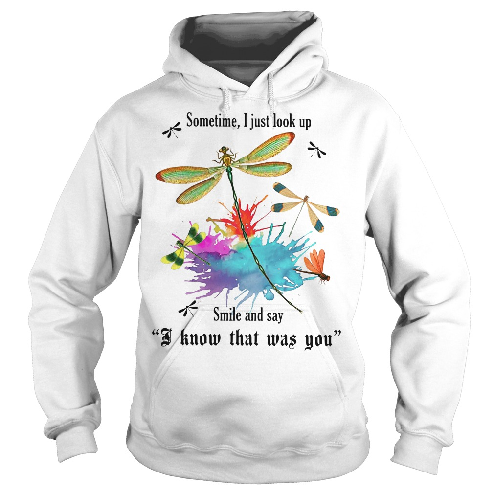 Sometime I just look up smile and say I know that was you Dragonfly hoodie