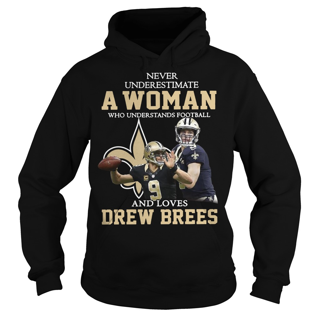 Never underestimate a woman who understands football and loves Drew Brees hoodie