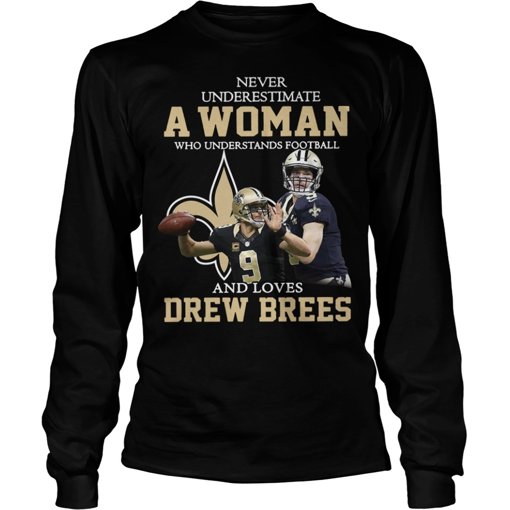 Never underestimate a woman who understands football and loves Drew Brees longsleeve shirt