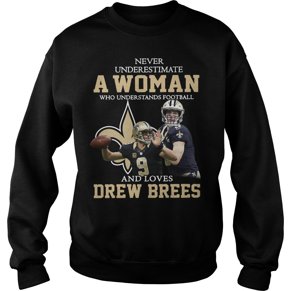 Never underestimate a woman who understands football and loves Drew Brees sweater