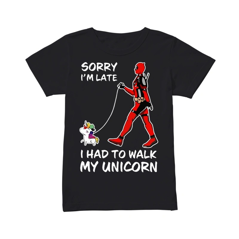 Deadpool sorry I'm late I had to walk my Unicorn classic women
