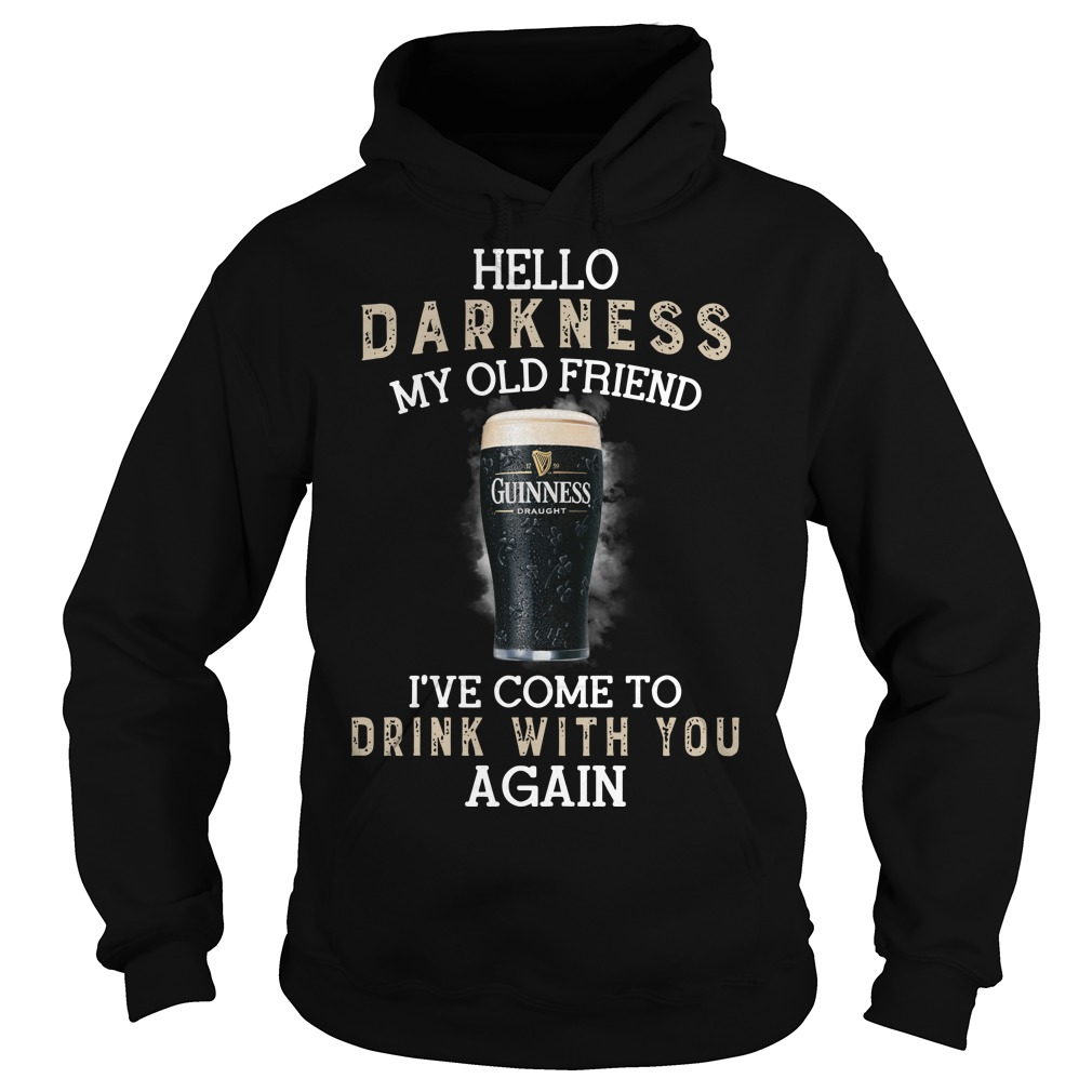 Guinness Draught beer hello darkness my old friend I've come to drink with you again hoodie