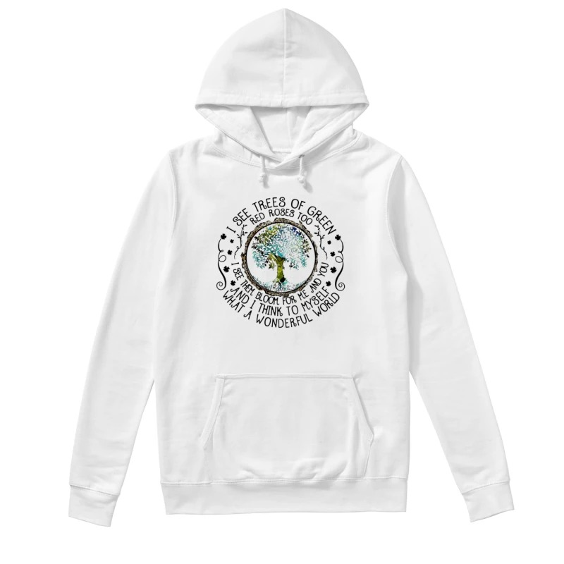I see trees of green red roses too I see them bloom for me and you and I think to myself what a wonderful world hoodie