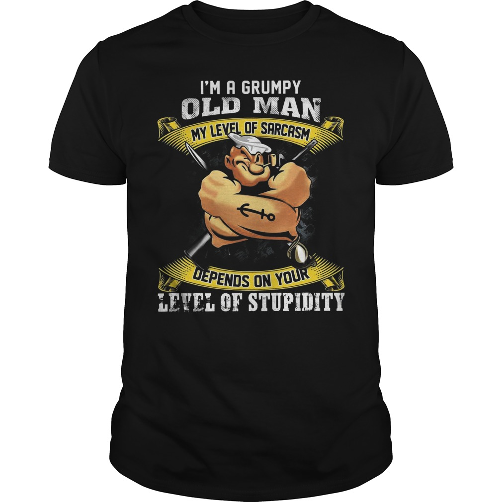 I'm a grumpy old man my level of sarcasm depends on your level of stupidity Popeye classic men