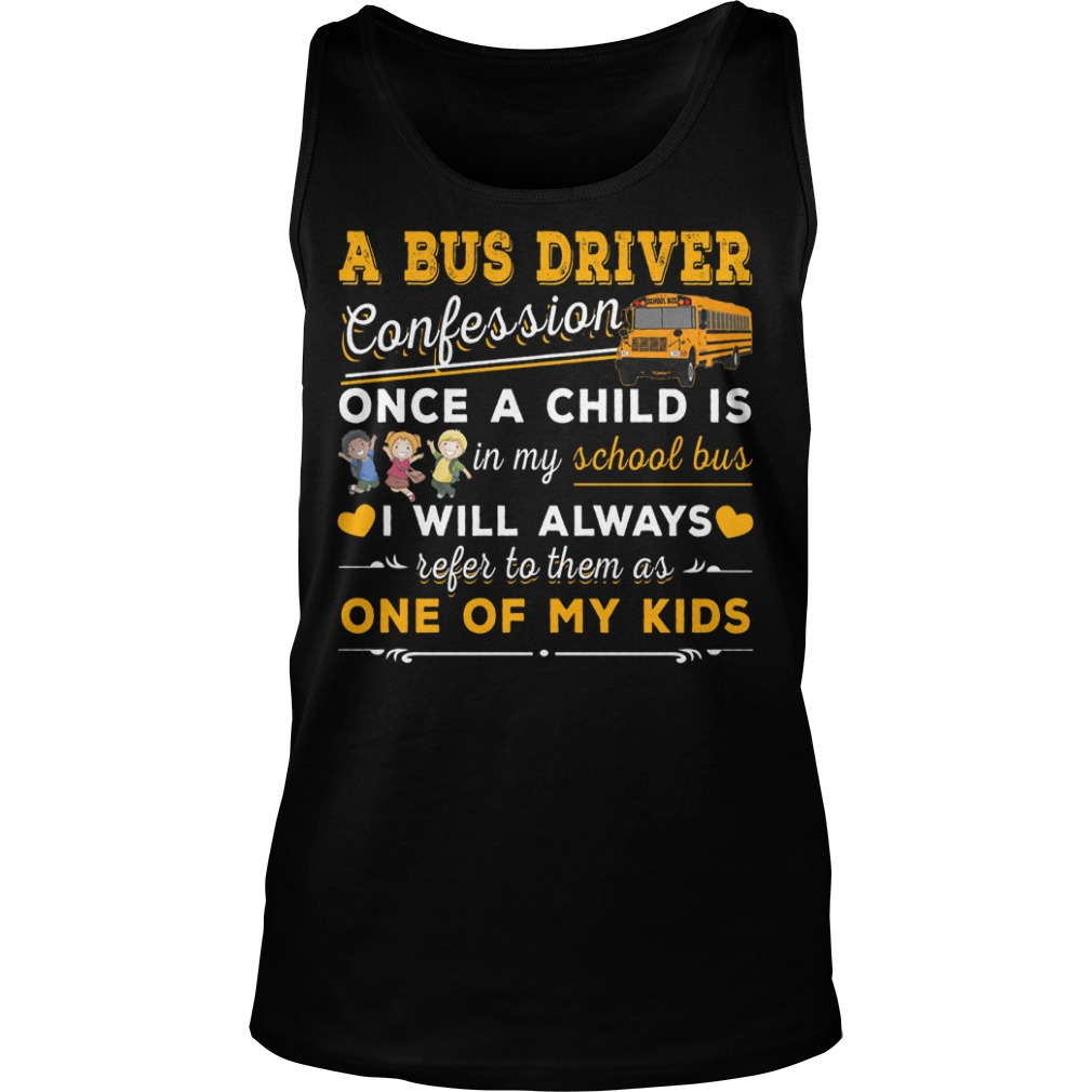 A bus driver confession once a child is in my school bus I will always refer to them as one of my kids tank top