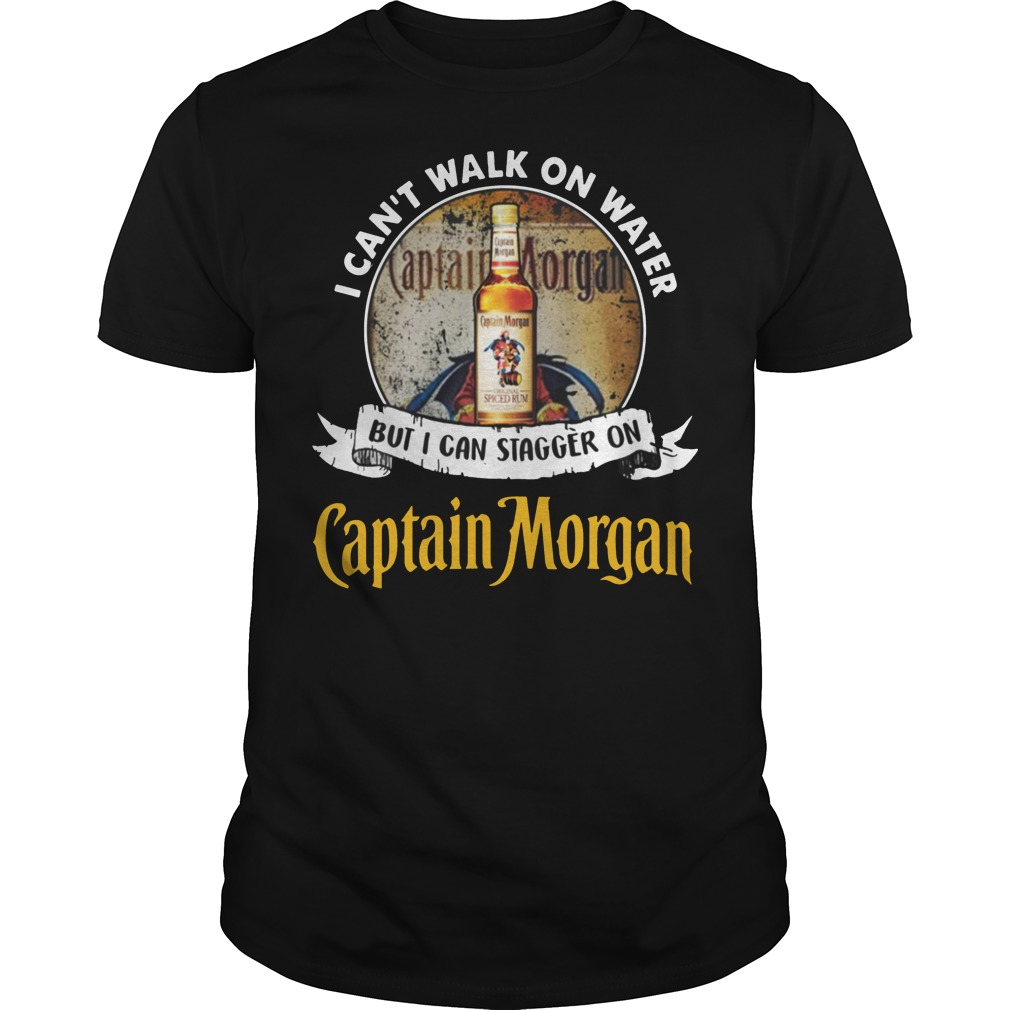 I can't walk on water but i can stagger on captain morgan rum classic men