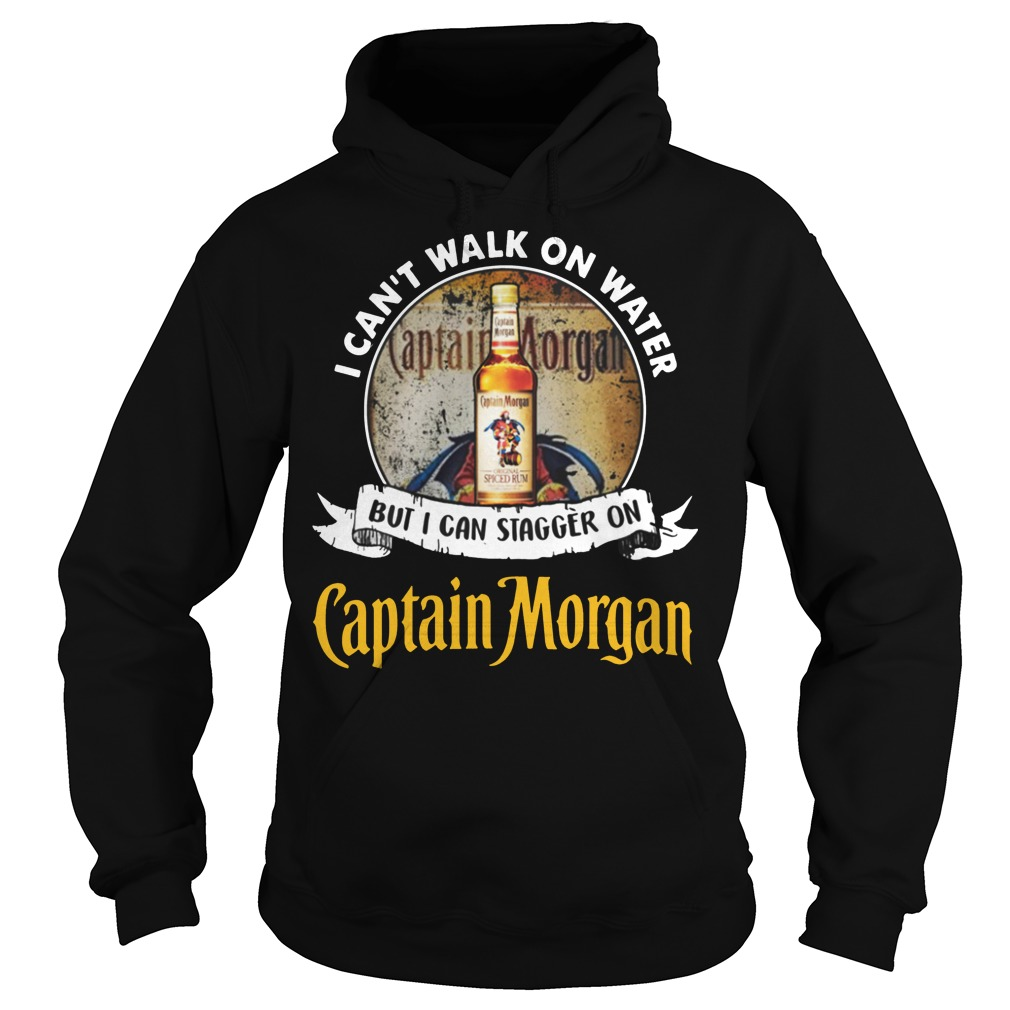 I can't walk on water but i can stagger on captain morgan rum hoodie