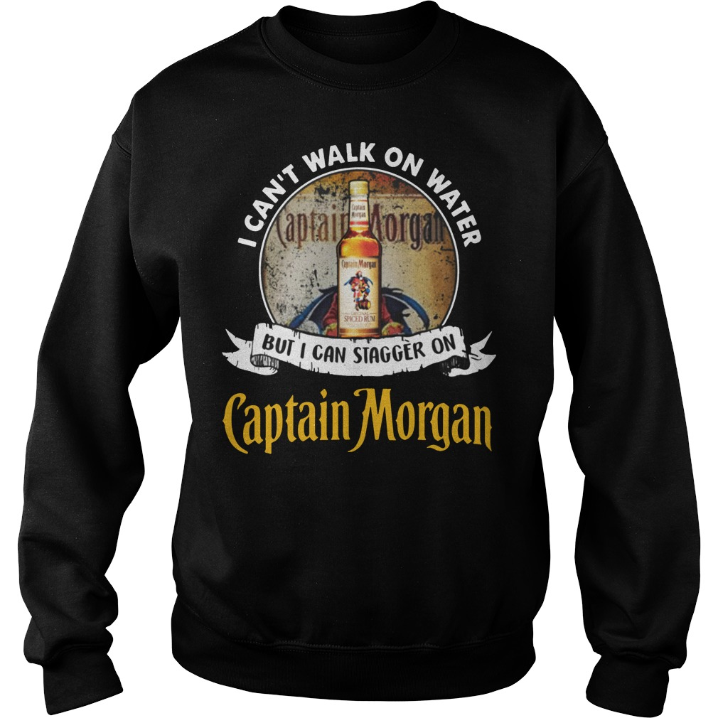 I can't walk on water but i can stagger on captain morgan rum sweater