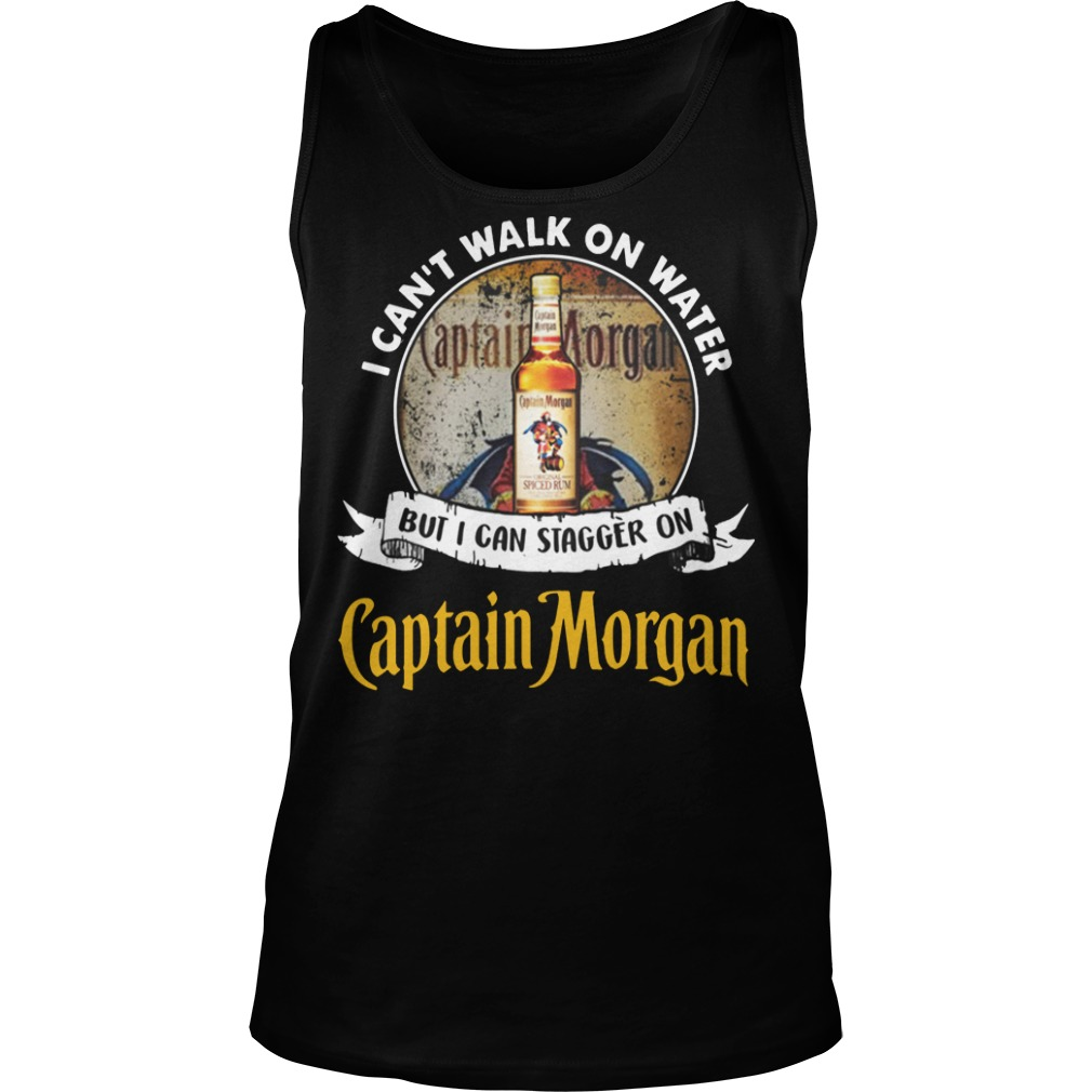 I can't walk on water but i can stagger on captain morgan rum tank top
