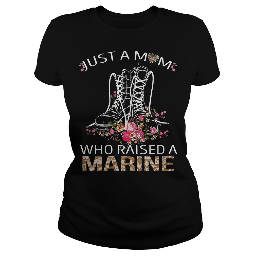 Just a mom who raised a Marine ladies tee
