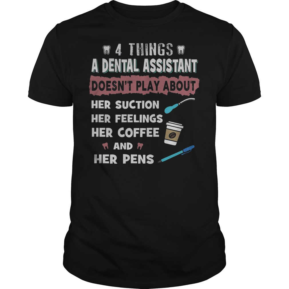 4 things a dental assistant doesn't play about her suction her feelings her coffee and her pens classic men