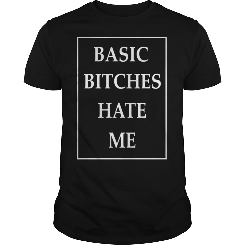 Basic Bitches Hate Me classic men