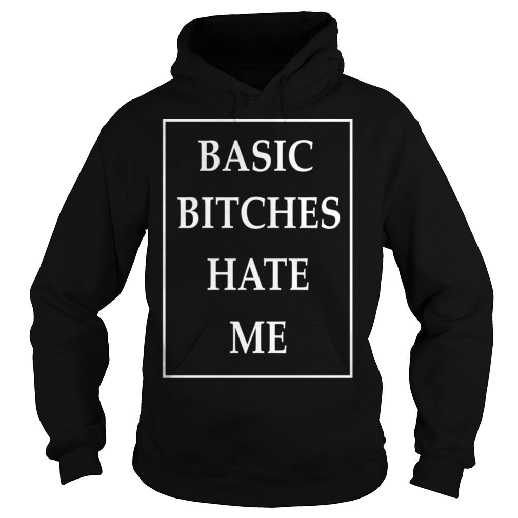 Basic Bitches Hate Me hoodie