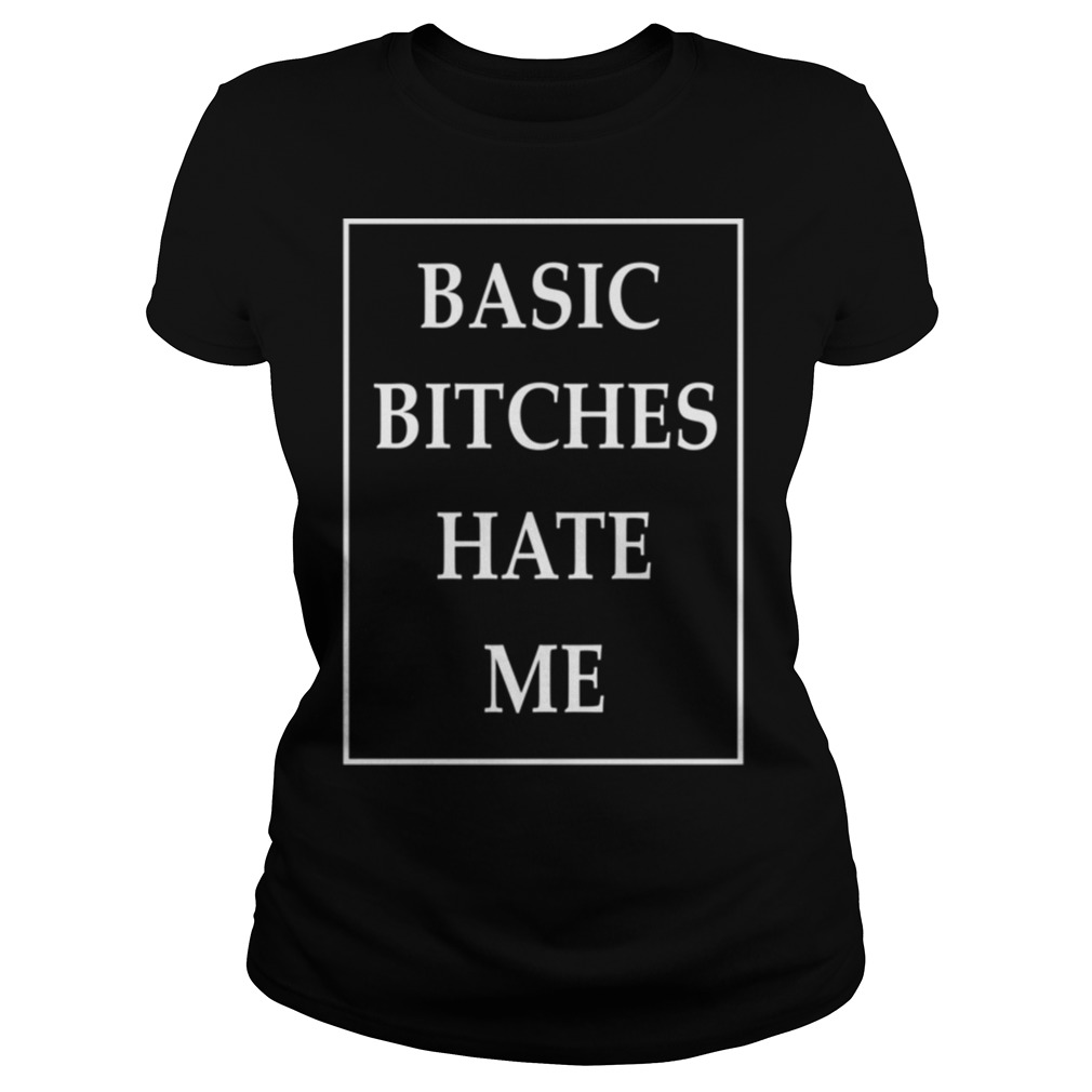 Basic Bitches Hate Me ladies tee