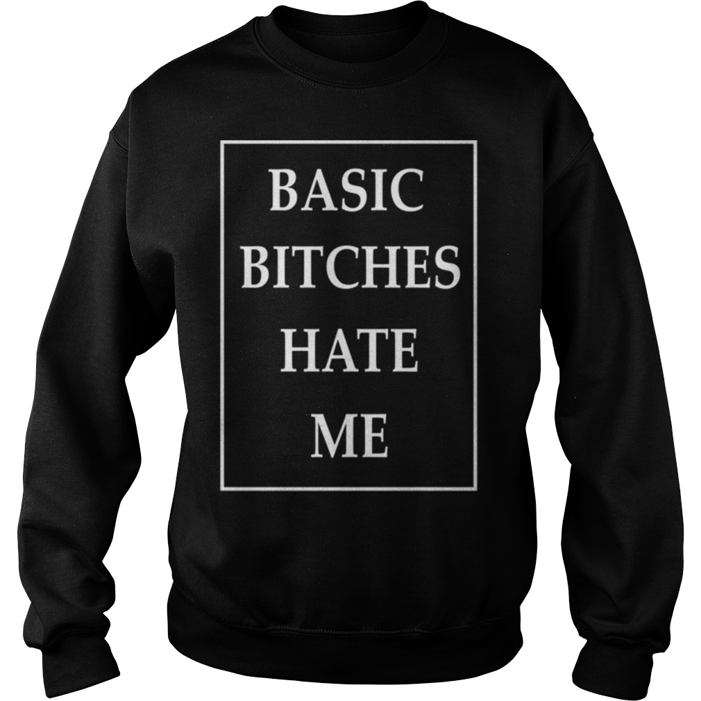Basic Bitches Hate Me sweater