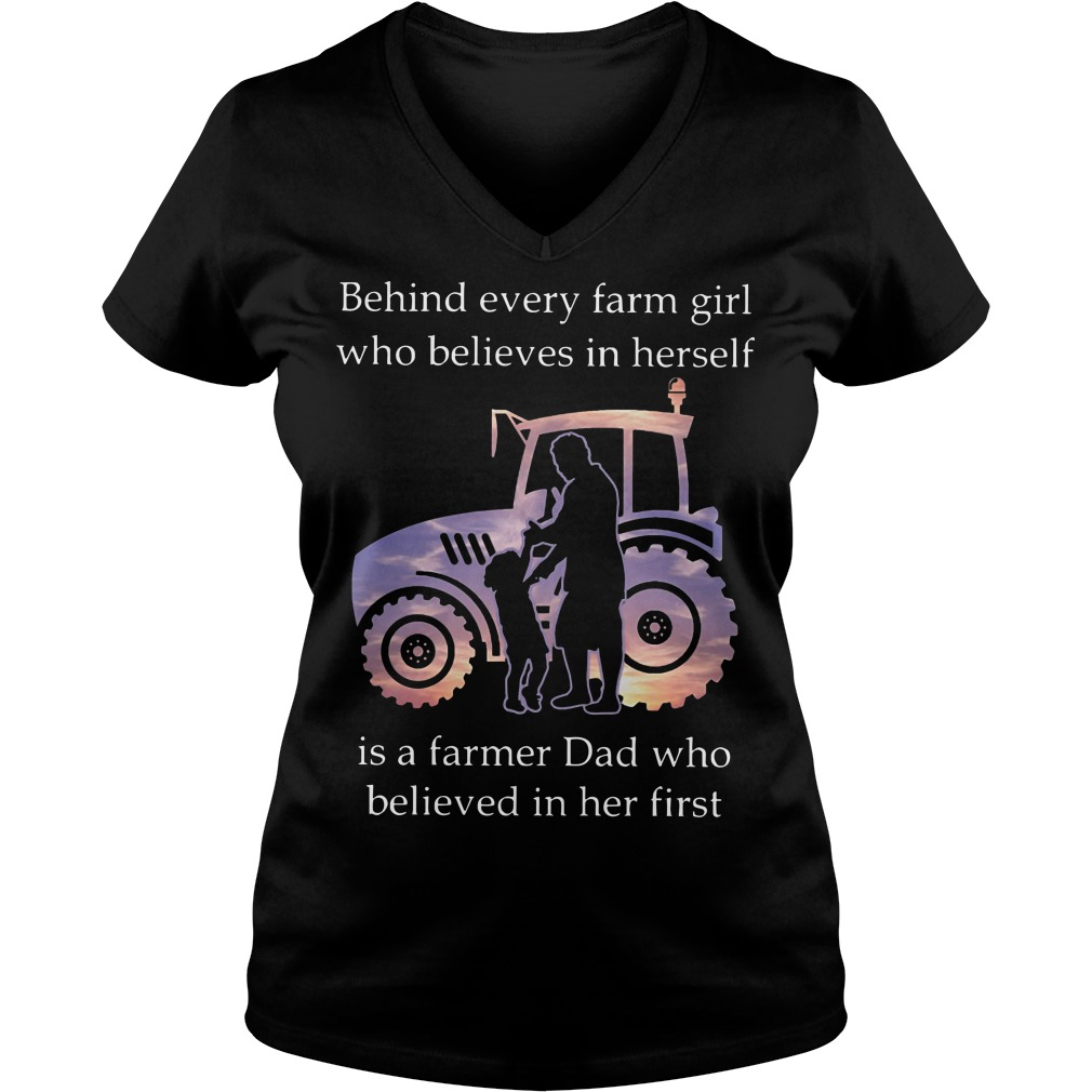 Behind every farm girl who believes in herself is farmer dad who believed in her first V-neck
