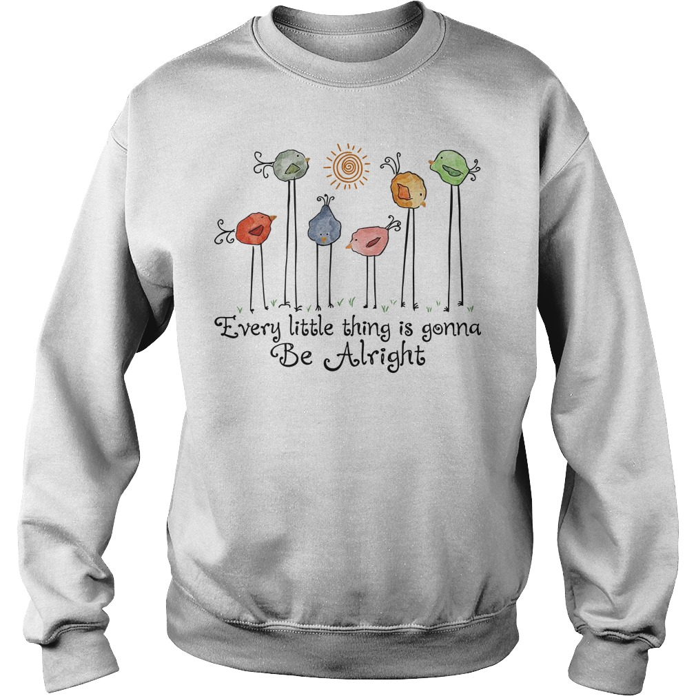 Every little thing is gonna be alright bird sweater