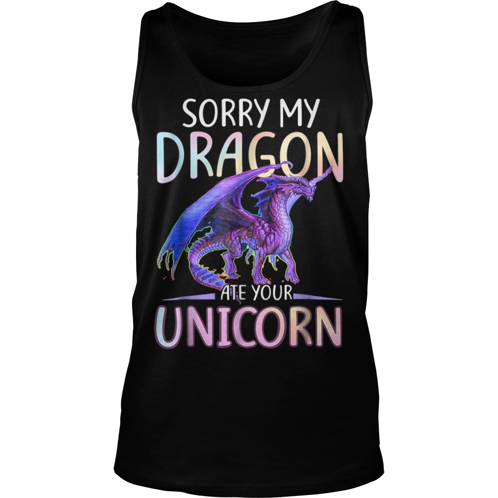 Sorry My Dragon Ate Your Unicorn Funny tank top