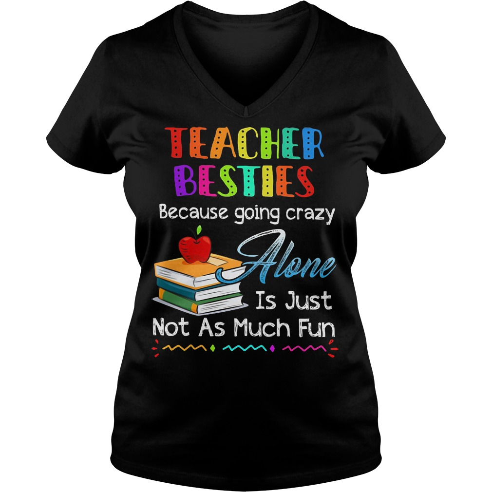 Teacher Besties Because Going Crazy Alone Is Just Not As Much Fun V-neck