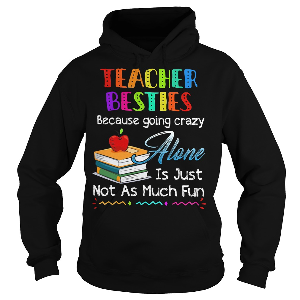 Teacher Besties Because Going Crazy Alone Is Just Not As Much Fun hoodie