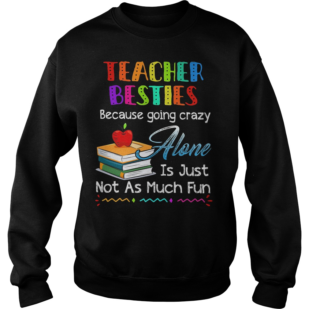 Teacher Besties Because Going Crazy Alone Is Just Not As Much Fun sweater