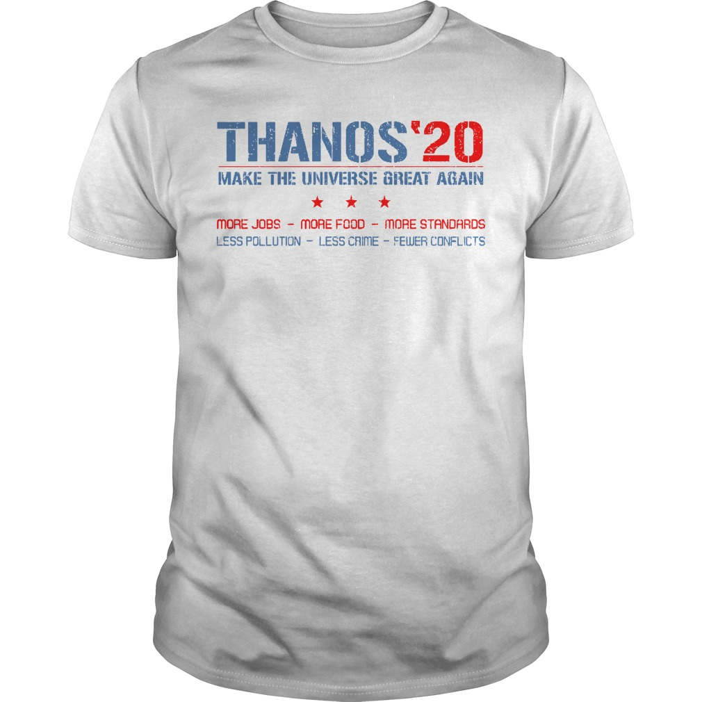 Thanos 20 make the universe great again more jobs more food more standards less pollution less crime fewer conflicts classic men