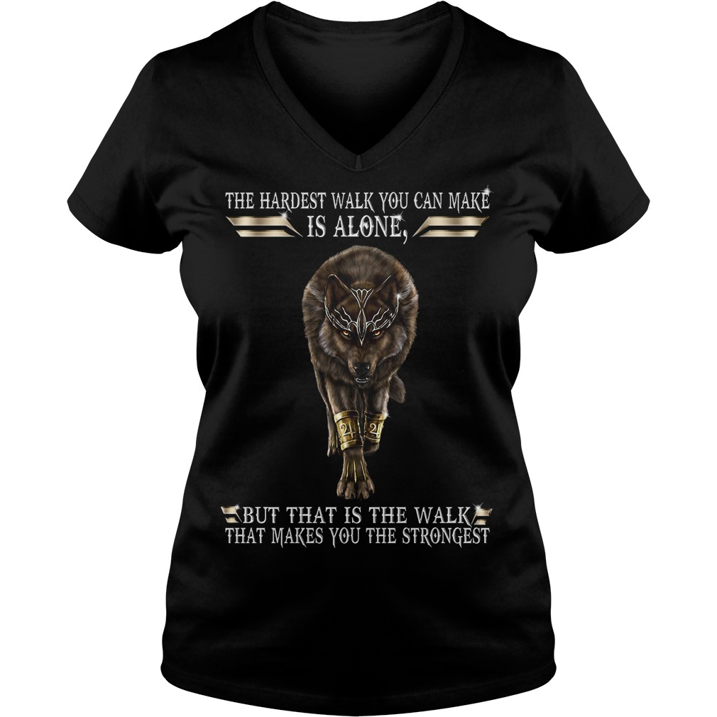 The hardest walk you can make is alone but that is the walk that makes you the strongest Wolf V-neck
