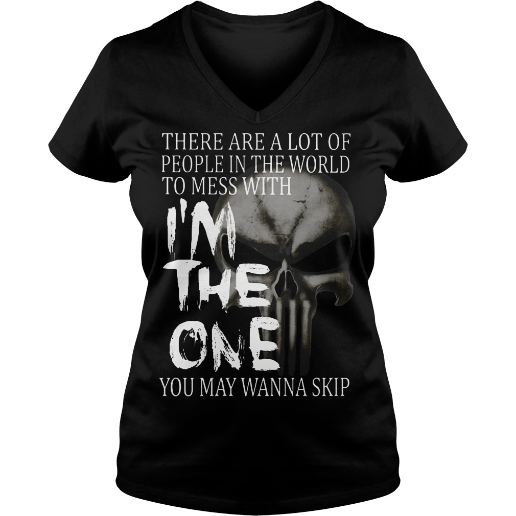 There are a lot of people in the world to mess with I'm the one you may wanna skip V-neck