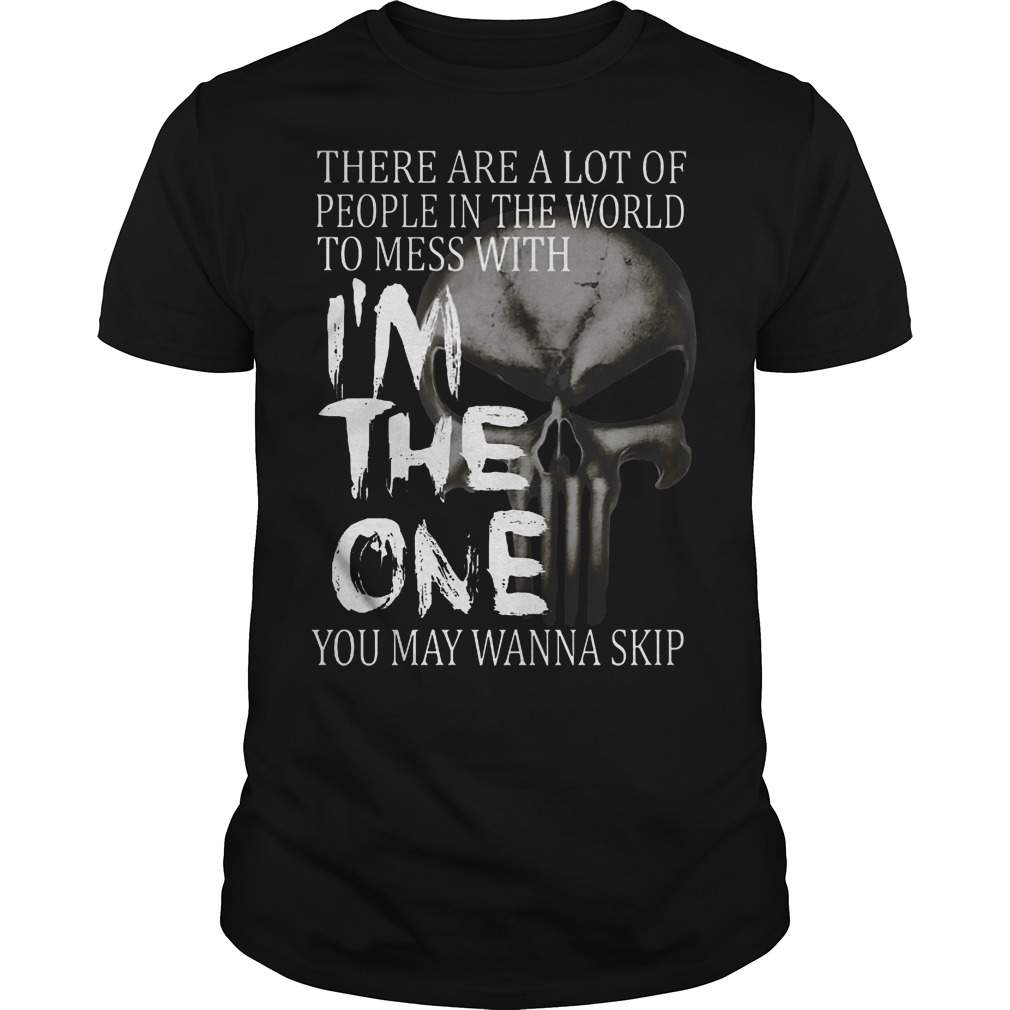 There are a lot of people in the world to mess with I'm the one you may wanna skip classic men