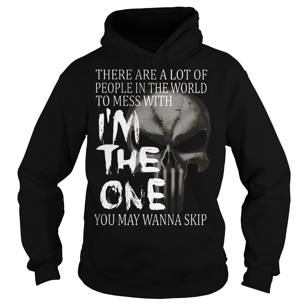 There are a lot of people in the world to mess with I'm the one you may wanna skip hoodie