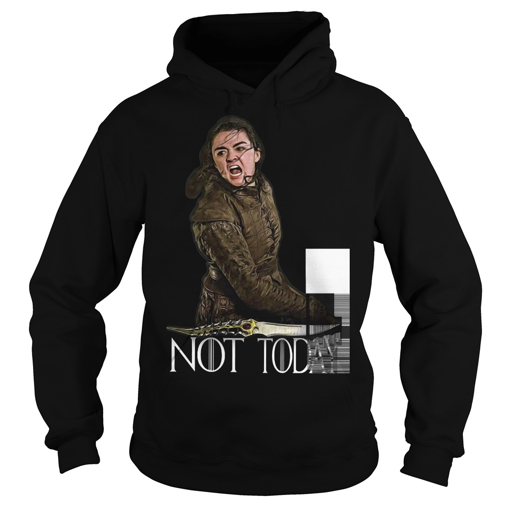 Arya Stark not today Game Of Thrones hoodie