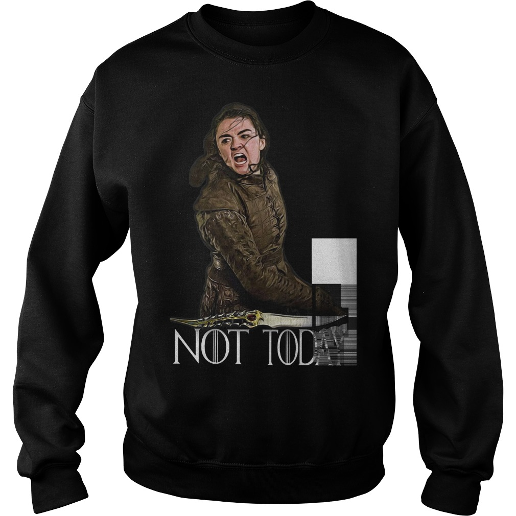 Arya Stark not today Game Of Thrones sweater