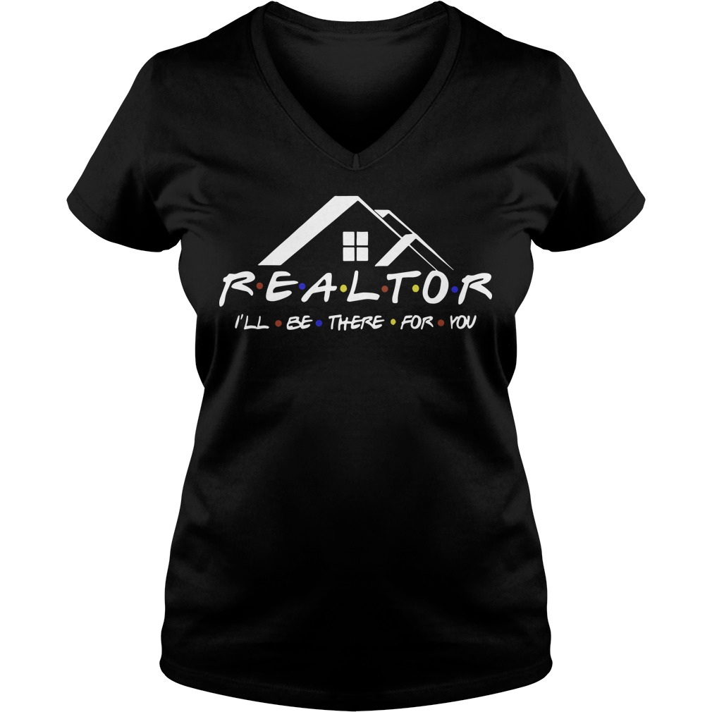 Realtor I'll be there for you V-neck