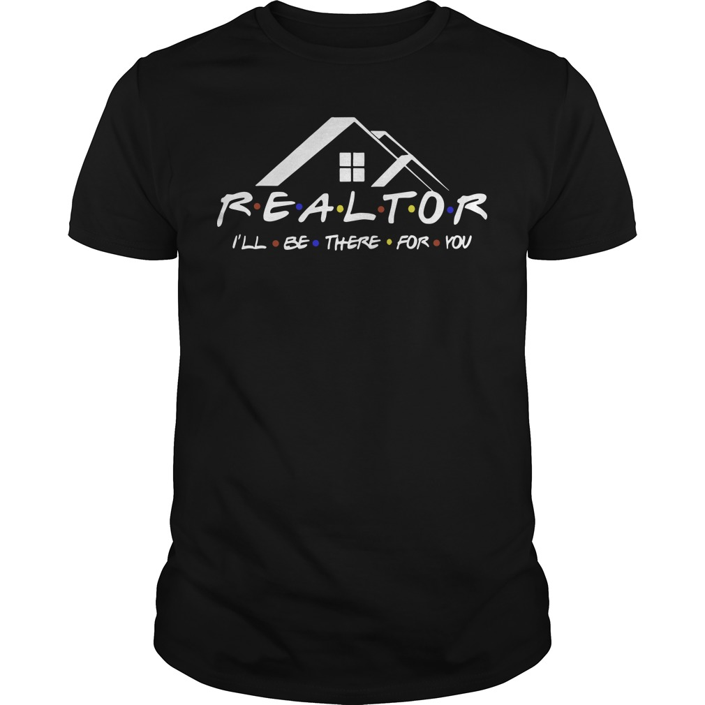 Realtor I'll be there for you classic men