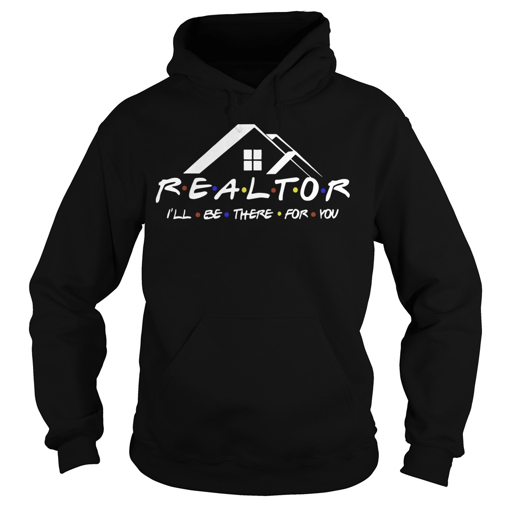 Realtor I'll be there for you hoodie
