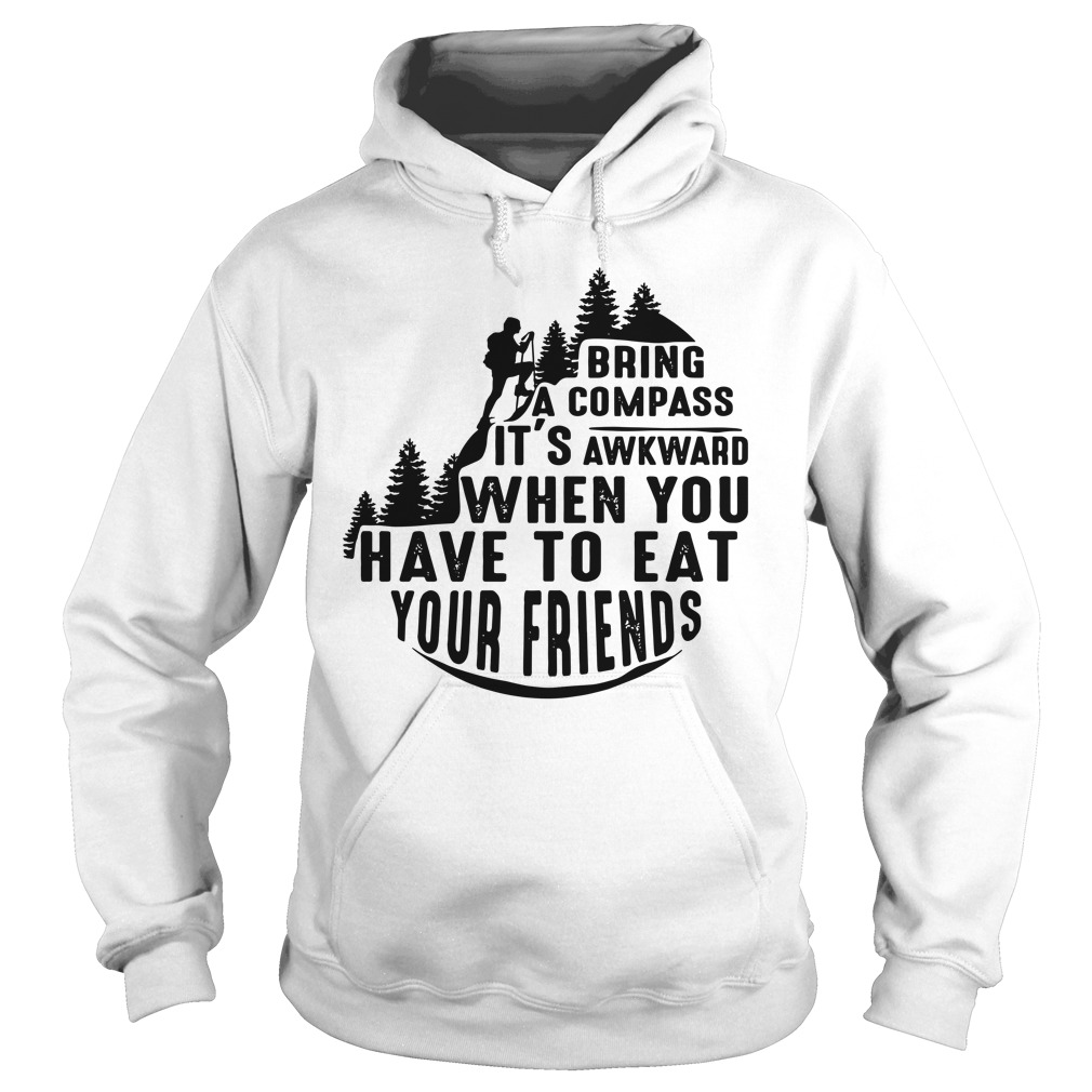 Climbing Bring a Compass It's Awkward When you have to eat your friends hoodie