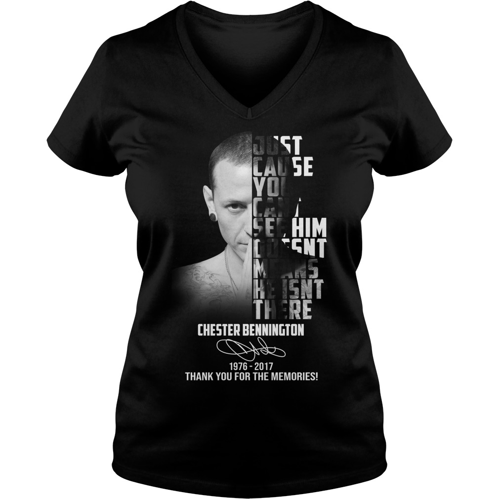 Just cause you cant see him doesn't means he isn't there Chester Bennington V-neck