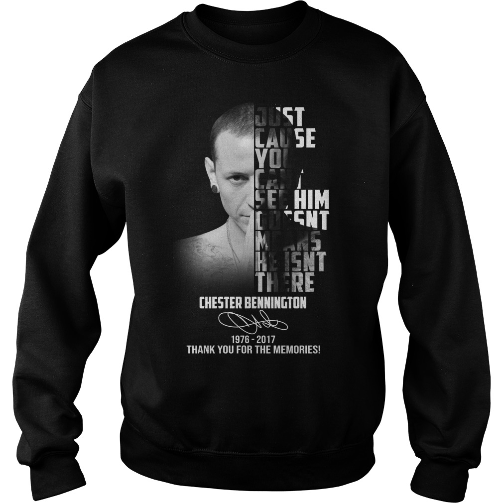 Just cause you cant see him doesn't means he isn't there Chester Bennington sweater