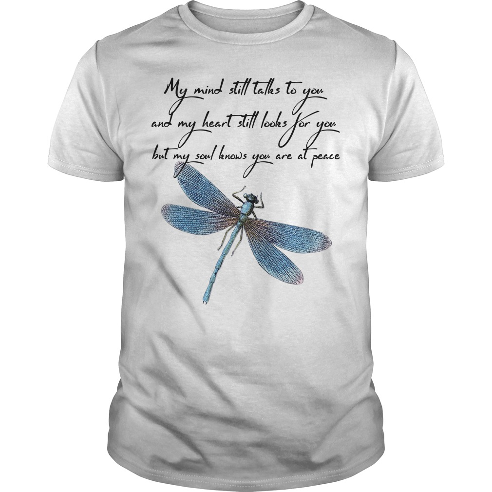 My mind still talks to you and my heart still looks for you but my soul knows you are at peace Dragonfly classic men