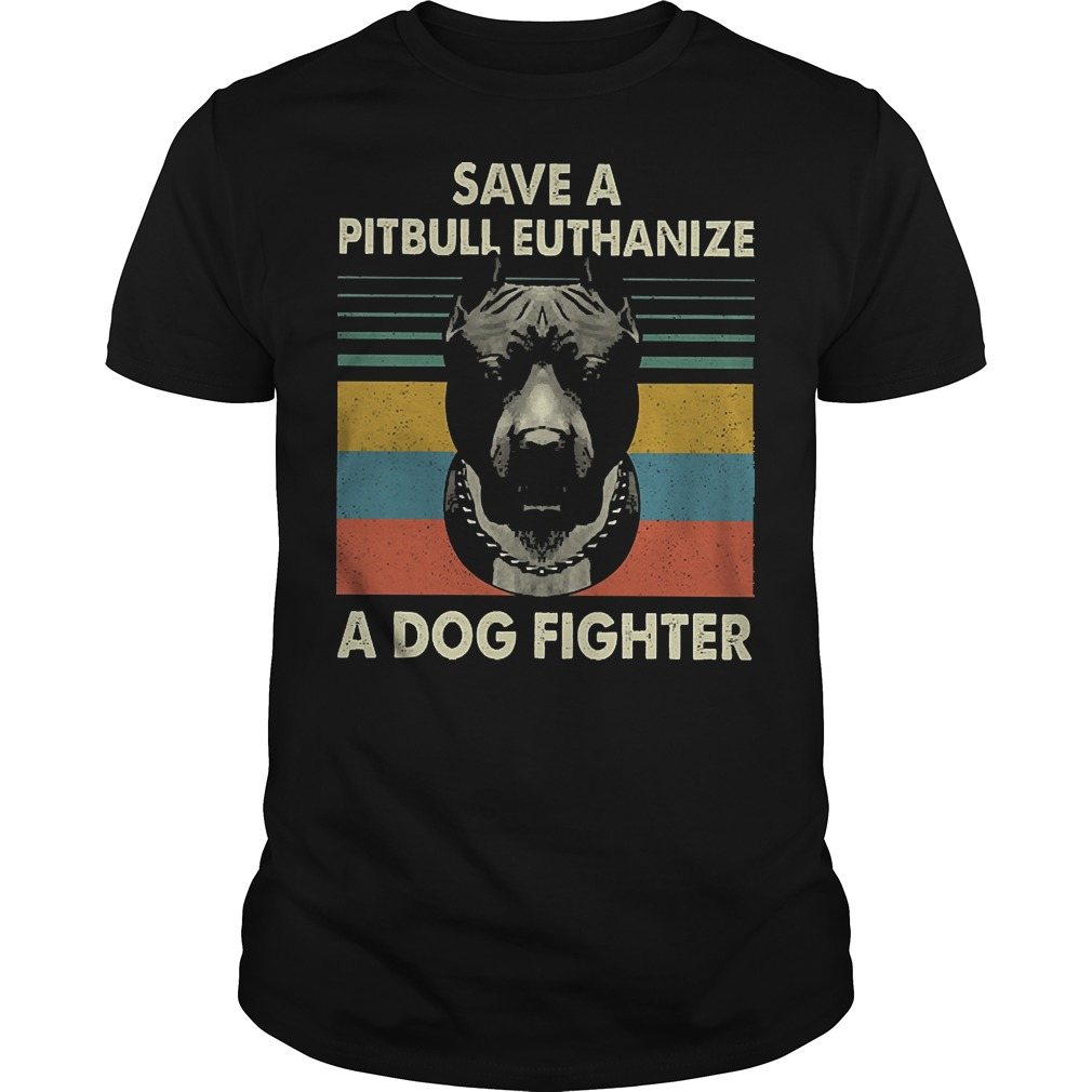 Save a pitbull euthanize a dog fighter vintage classic men