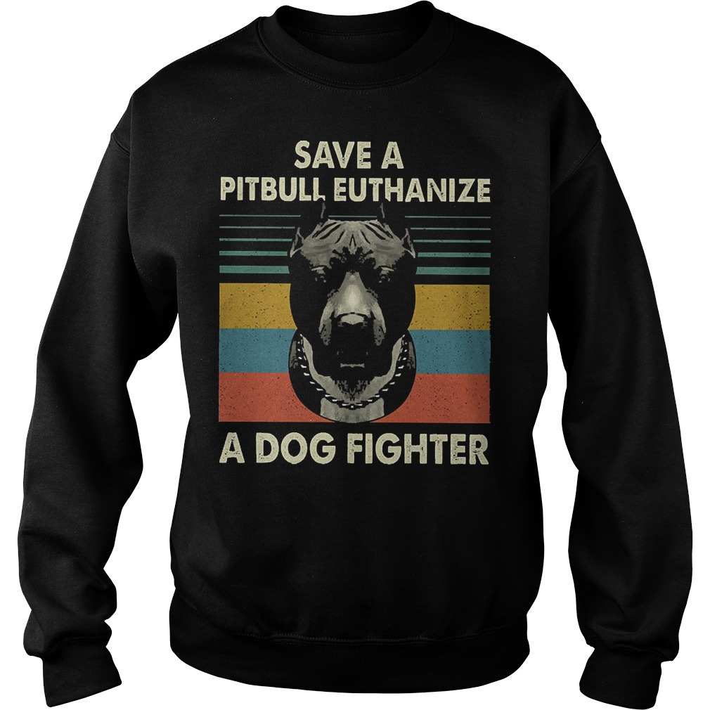 Save a pitbull euthanize a dog fighter vintage sweater