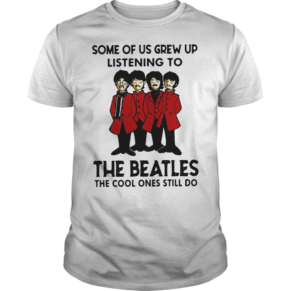 Some Of Us Grew Up Listening The Beatles the cool ones still do classic men