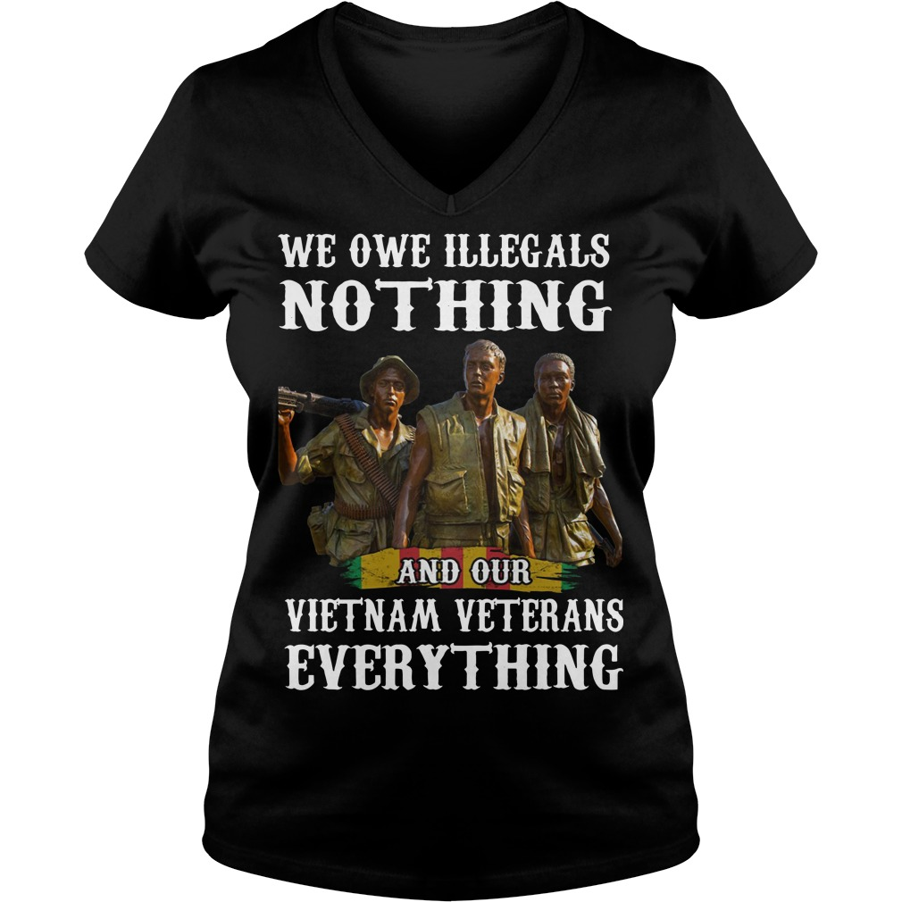 We owe illegals nothing VietNam veterans everything V-neck