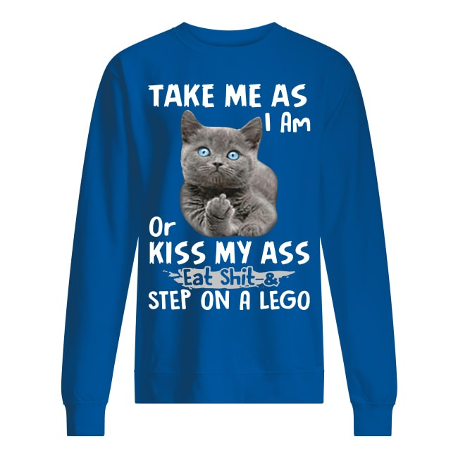 Cat Take me as I am or kiss my ass eat shit and step on a lego sweater