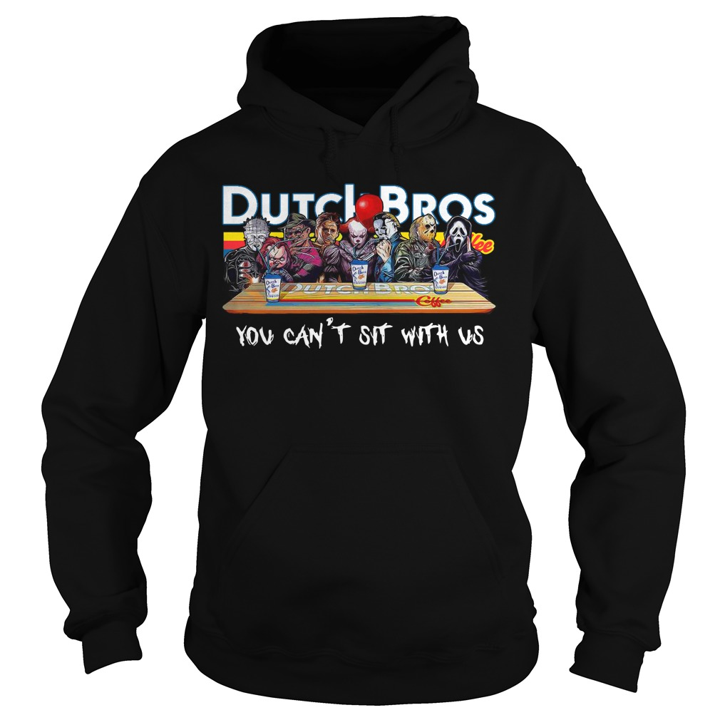 Horror characters you can't sit with us Dutch Bros coffee hoodie