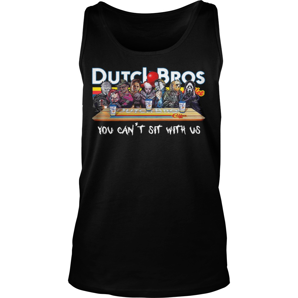 Horror characters you can't sit with us Dutch Bros coffee tank top