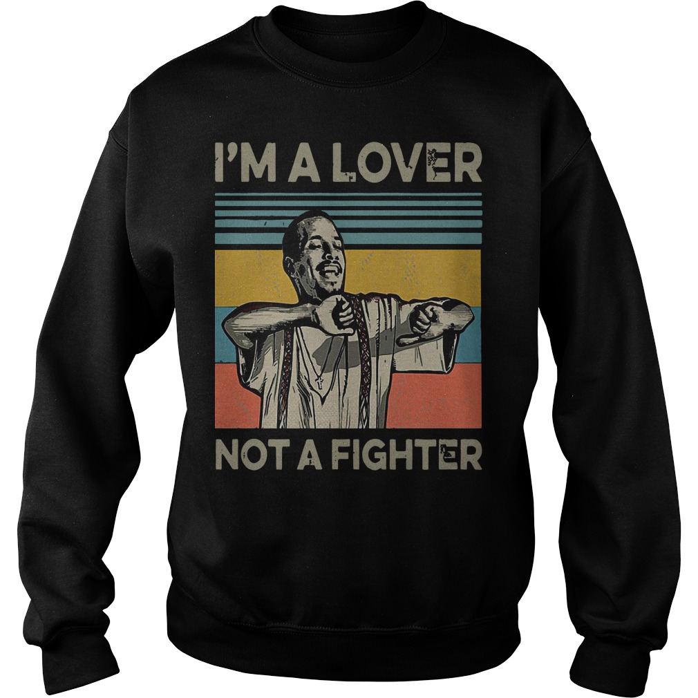 I'm a lover not a fighter blood in blood out retro sweater